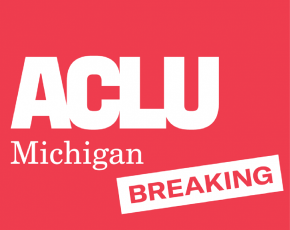 ACLU APPLAUDS GOVERNOR GRETCHEN WHITMER FOR SIGNING CRIMINAL LEGAL REFORM LEGISLATION THAT WILL REDUCE MASS INCARCERATION AND SYSTEMIC RACISM
